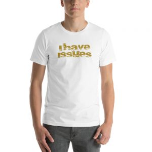I Have Issues Quote T-Shirt