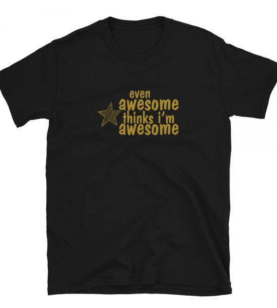 Positive vibes quote Even Awesome Thinks I'm Awesome T-Shirt