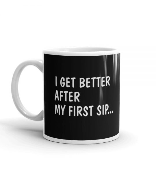 Positive vibes quote - I Get Better After My First Sip Coffee Mug
