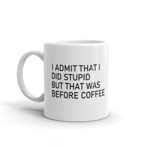 I Admit That I Did Stupid But That Was Before Coffee Mug Vibe