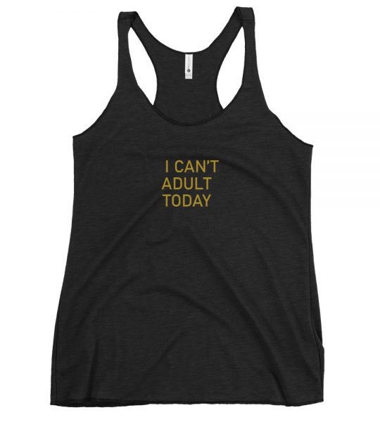 I can't adult today women's tank top