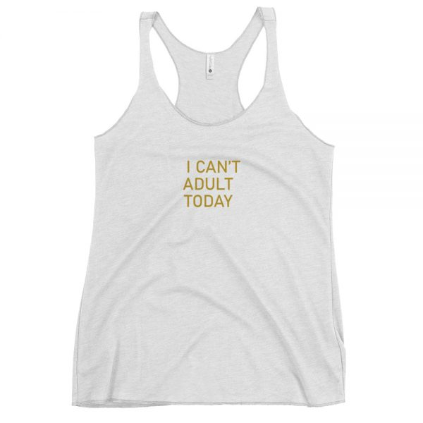 I can't adult today women's white tank top