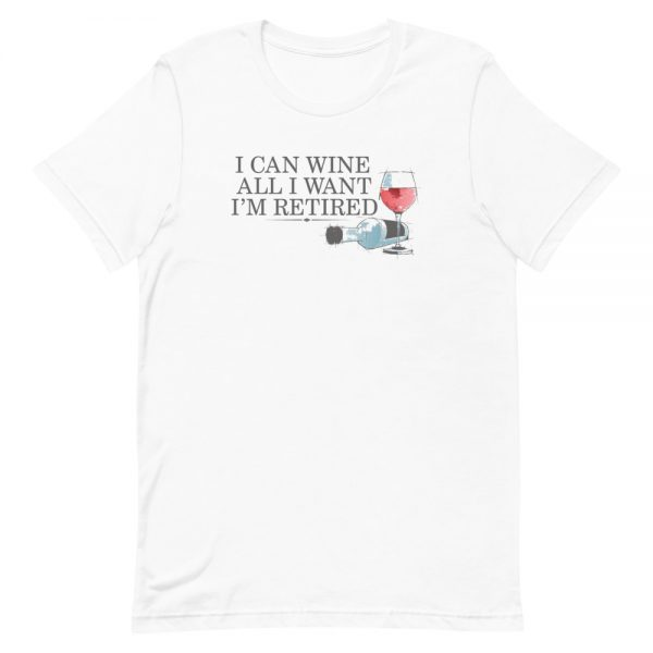I Can Wine All I Want I'm Retired plan Unisex T-Shirt