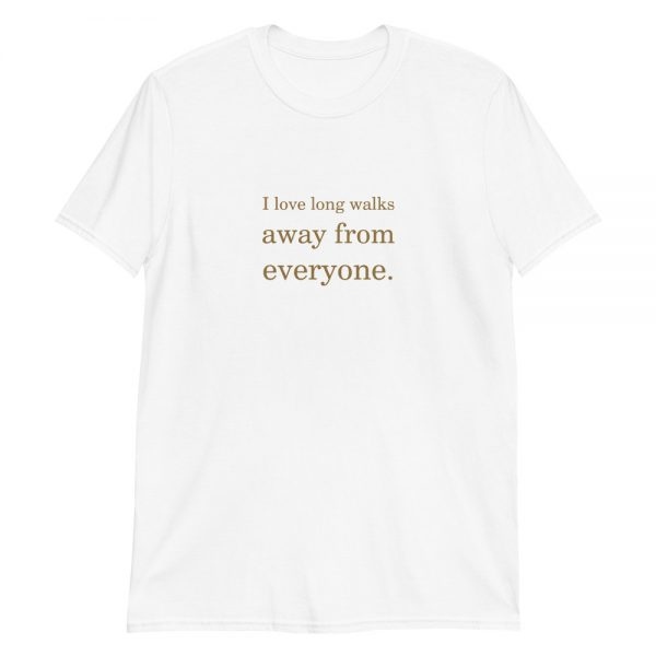 good vibes - I love long walks away from everyone unisex T-Shirt