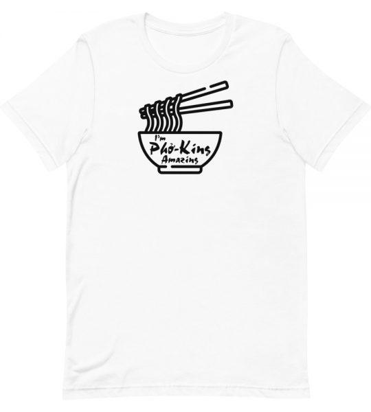 I'm Pho-King Amazing T-Shirt