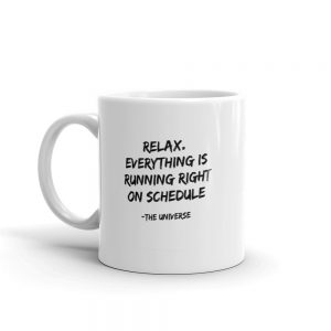 Relax. Everything is running right on schedule – The Universe Coffee Mug