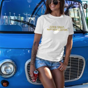 Gift ideas Good Vibes Don't Need A Lecture t-shirt featuring a woman leaning on a van