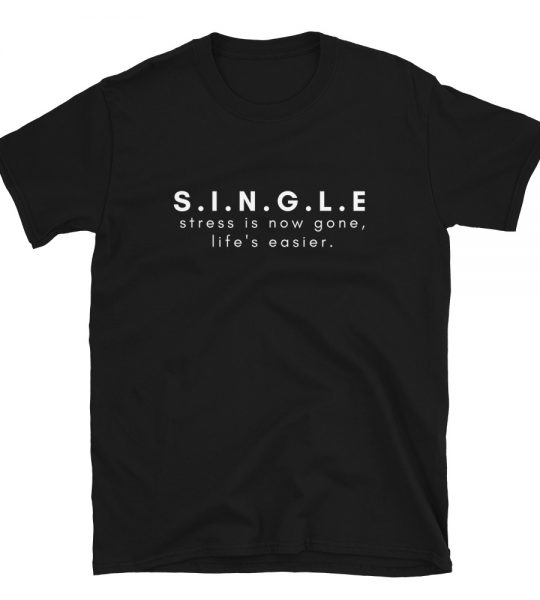 For Singles being single t-shirt