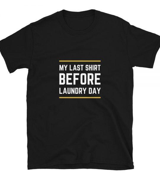 My Last Shirt Before Laundry Day T-Shirt