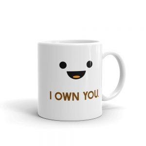I Own You Coffee Tea Mug