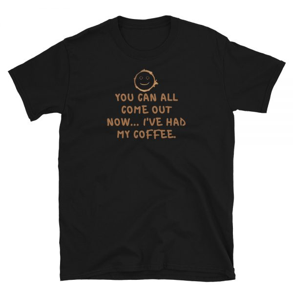 You Can All Come Out Now... I've Had My Coffee Vibe T-Shirt